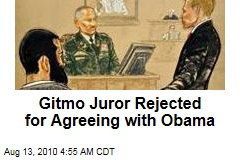 Gitmo Juror Rejected for Agreeing with Obama