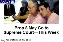 Prop 8 May Go to Supreme Court—This Week