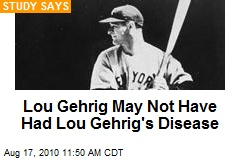 Lou Gehrig May Not Have Had Lou Gehrig's Disease