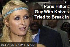 Paris Hilton: Guy With Knives Tried to Break In