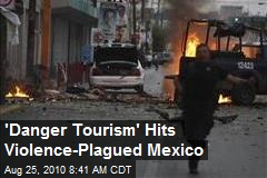 'Danger Tourism' Hits Violence-Plagued Mexico