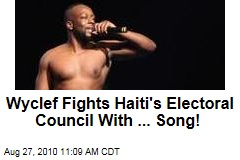 Wyclef Fights Haiti's Electoral Council With ... Song!
