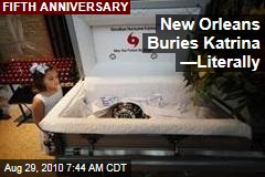 New Orleans Buries Katrina —Literally
