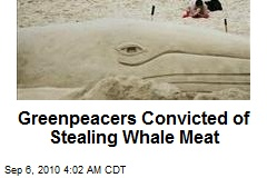 Greenpeacers Convicted of Stealing Whale Meat